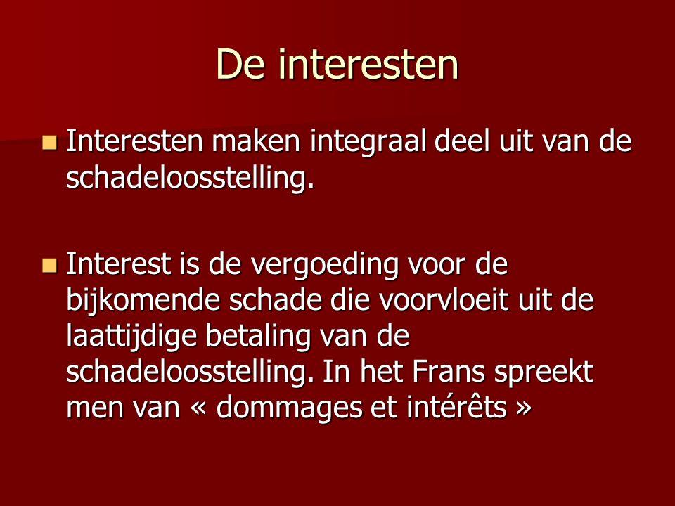 De interesten Interesten maken integraal deel uit van de schadeloosstelling. Interesten maken integraal deel uit van de schadeloosstelling. Interest i