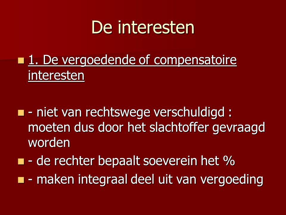 De interesten 1. De vergoedende of compensatoire interesten 1. De vergoedende of compensatoire interesten - niet van rechtswege verschuldigd : moeten