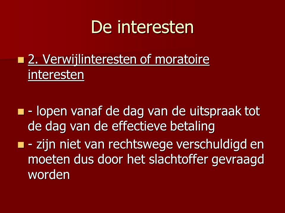 De interesten 2. Verwijlinteresten of moratoire interesten 2. Verwijlinteresten of moratoire interesten - lopen vanaf de dag van de uitspraak tot de d