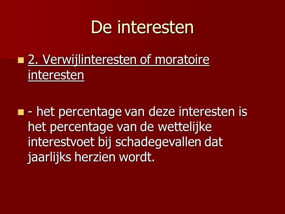De interesten 2. Verwijlinteresten of moratoire interesten 2. Verwijlinteresten of moratoire interesten - het percentage van deze interesten is het pe