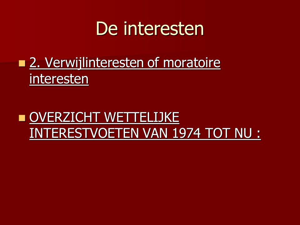 De interesten 2. Verwijlinteresten of moratoire interesten 2. Verwijlinteresten of moratoire interesten OVERZICHT WETTELIJKE INTERESTVOETEN VAN 1974 T