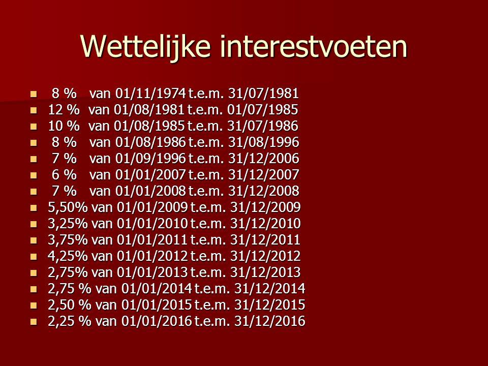 Wettelijke interestvoeten 8 % van 01/11/1974 t.e.m. 31/07/1981 8 % van 01/11/1974 t.e.m. 31/07/1981 12 % van 01/08/1981 t.e.m. 01/07/1985 12 % van 01/