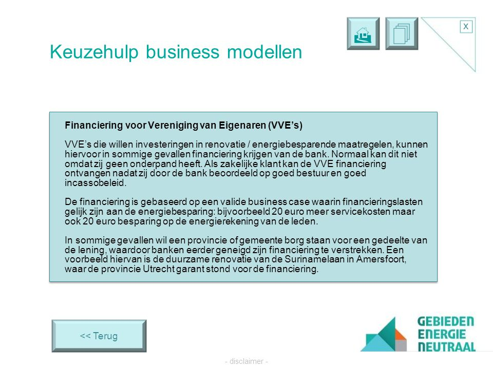   x - disclaimer - O3 Keuzehulp business modellen << Terug Financiering voor Vereniging van Eigenaren (VVE's) VVE's die willen investeringen in renovatie / energiebesparende maatregelen, kunnen hiervoor in sommige gevallen financiering krijgen van de bank.