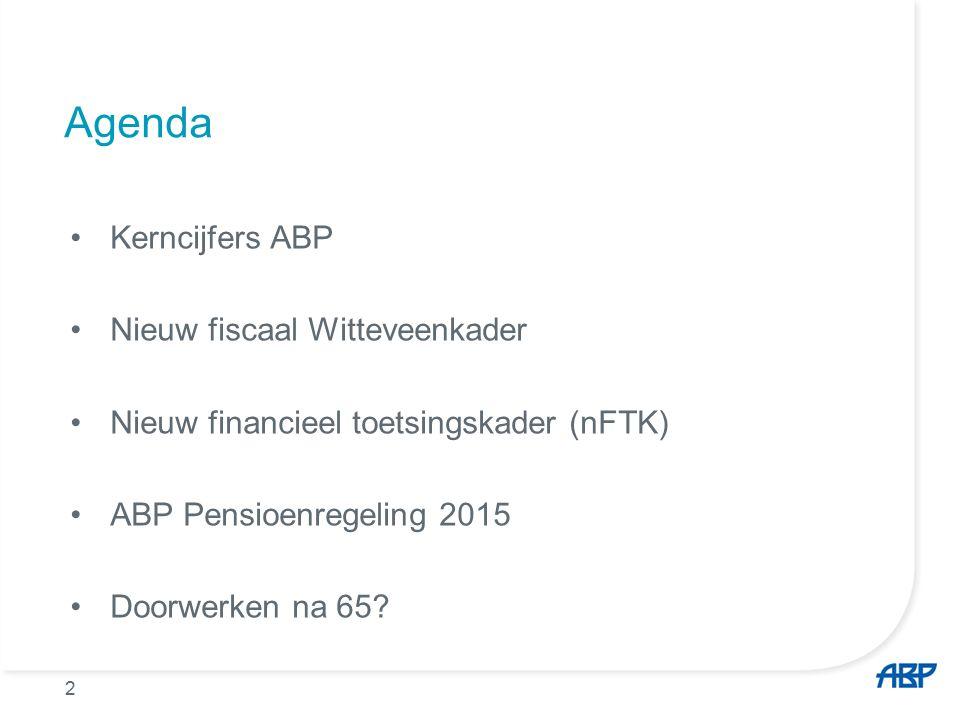 2 Agenda Kerncijfers ABP Nieuw fiscaal Witteveenkader Nieuw financieel toetsingskader (nFTK) ABP Pensioenregeling 2015 Doorwerken na 65