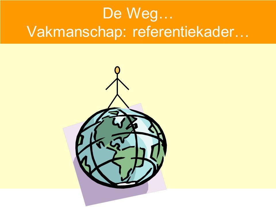De Weg… Vakmanschap: referentiekader…