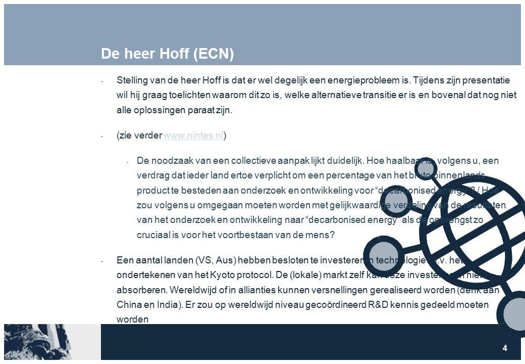 4 De heer Hoff (ECN)  Stelling van de heer Hoff is dat er wel degelijk een energieprobleem is.