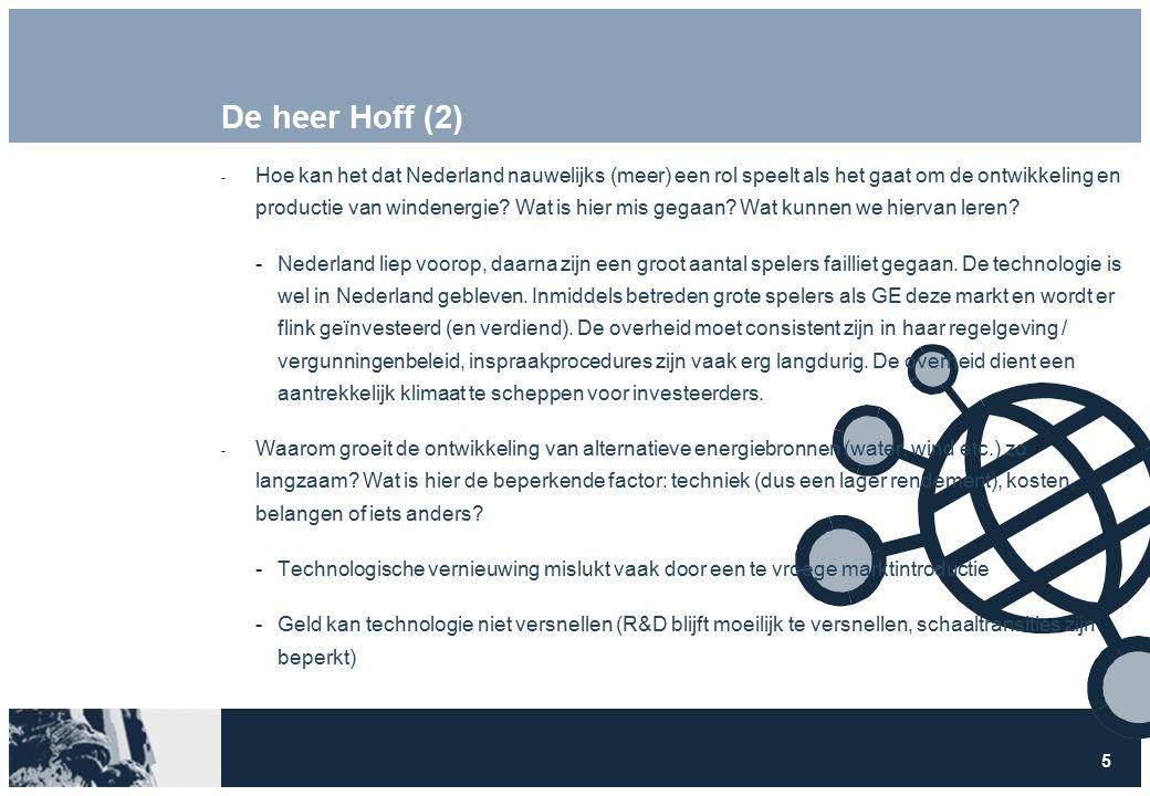 5 De heer Hoff (2)  Hoe kan het dat Nederland nauwelijks (meer) een rol speelt als het gaat om de ontwikkeling en productie van windenergie.