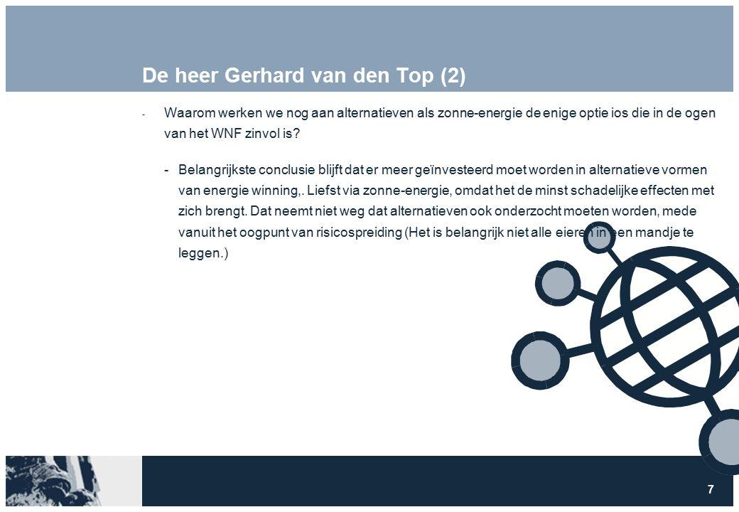 7 De heer Gerhard van den Top (2)  Waarom werken we nog aan alternatieven als zonne-energie de enige optie ios die in de ogen van het WNF zinvol is.