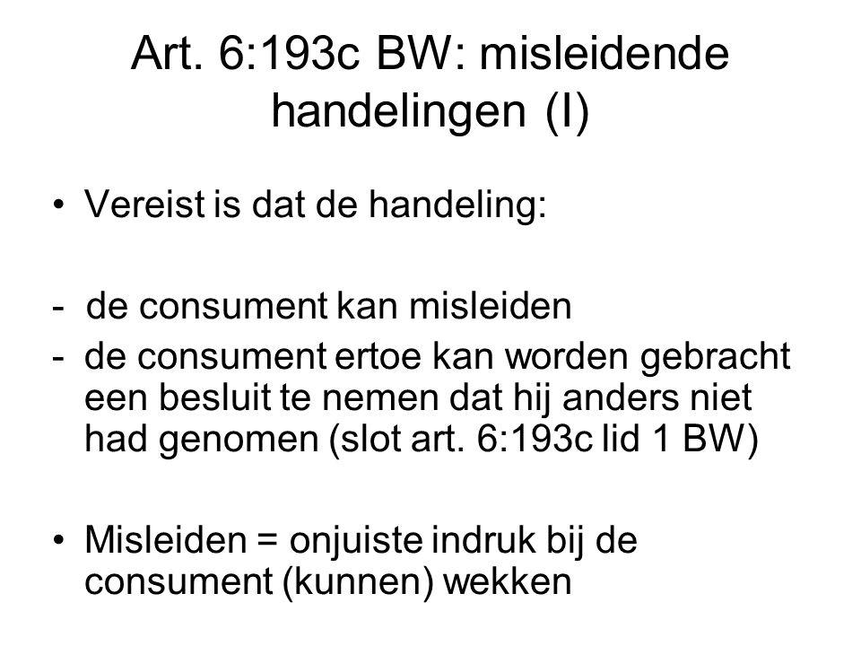 Art. 6:193c BW: misleidende handelingen (I) Vereist is dat de handeling: - de consument kan misleiden -de consument ertoe kan worden gebracht een besl