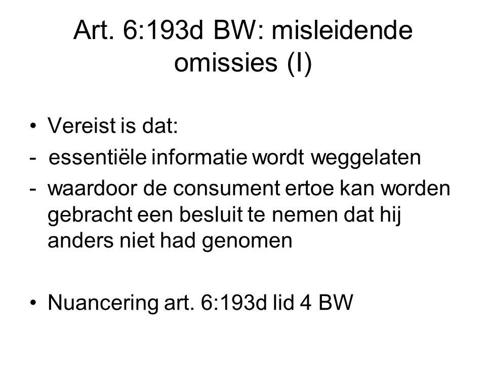 Art. 6:193d BW: misleidende omissies (I) Vereist is dat: - essentiële informatie wordt weggelaten -waardoor de consument ertoe kan worden gebracht een