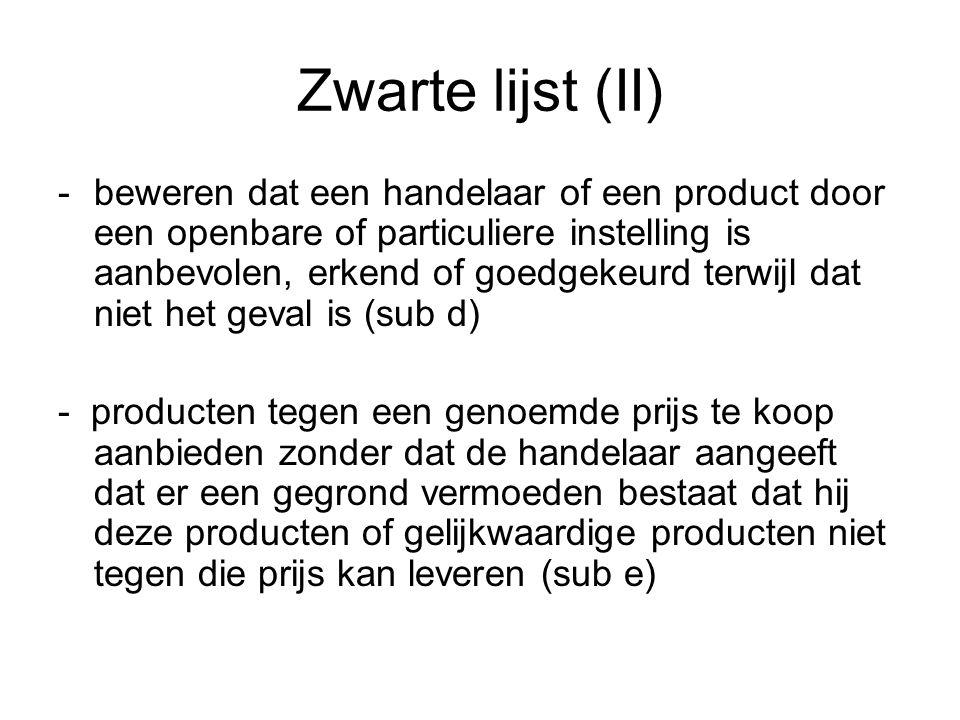 Zwarte lijst (II) -beweren dat een handelaar of een product door een openbare of particuliere instelling is aanbevolen, erkend of goedgekeurd terwijl dat niet het geval is (sub d) - producten tegen een genoemde prijs te koop aanbieden zonder dat de handelaar aangeeft dat er een gegrond vermoeden bestaat dat hij deze producten of gelijkwaardige producten niet tegen die prijs kan leveren (sub e)