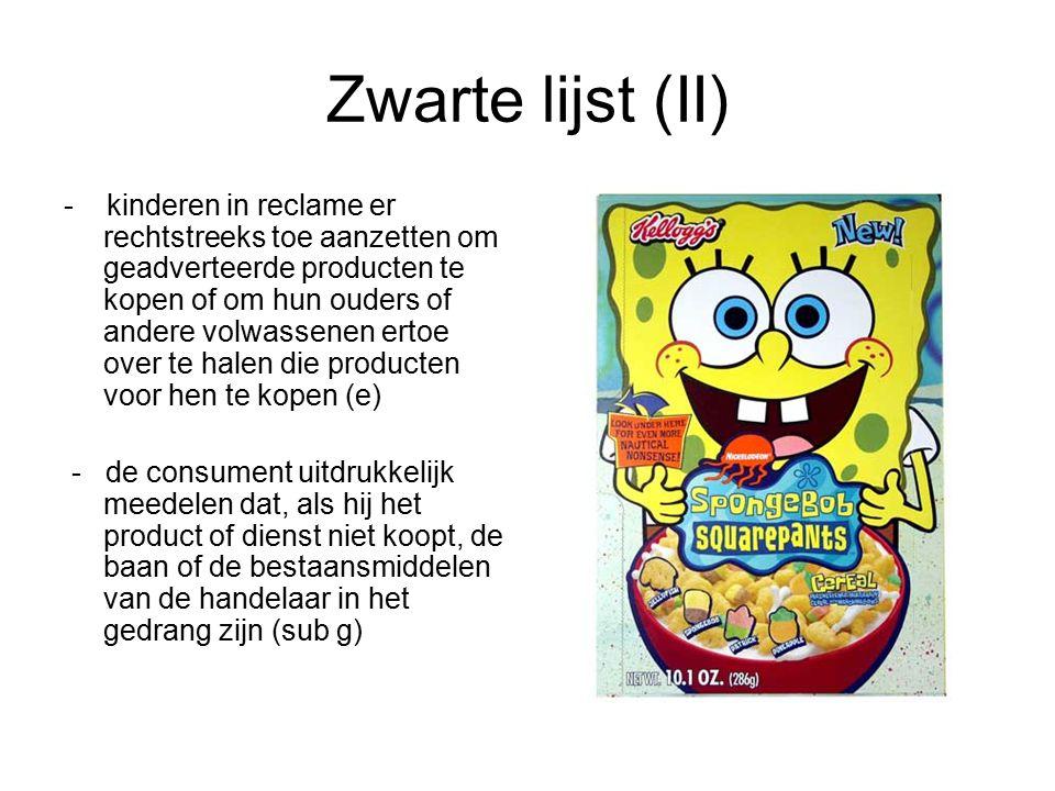Zwarte lijst (II) - kinderen in reclame er rechtstreeks toe aanzetten om geadverteerde producten te kopen of om hun ouders of andere volwassenen ertoe over te halen die producten voor hen te kopen (e) - de consument uitdrukkelijk meedelen dat, als hij het product of dienst niet koopt, de baan of de bestaansmiddelen van de handelaar in het gedrang zijn (sub g)