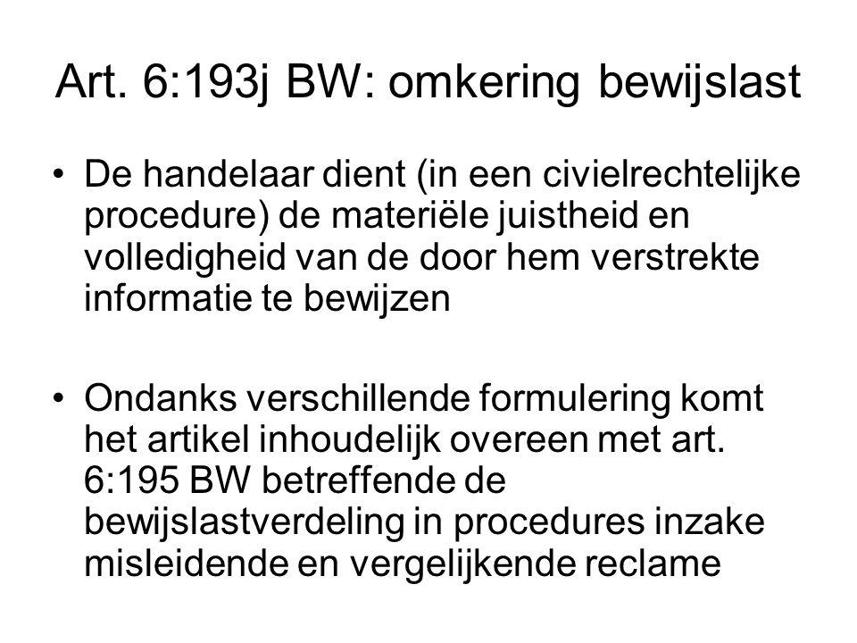 Art. 6:193j BW: omkering bewijslast De handelaar dient (in een civielrechtelijke procedure) de materiële juistheid en volledigheid van de door hem ver