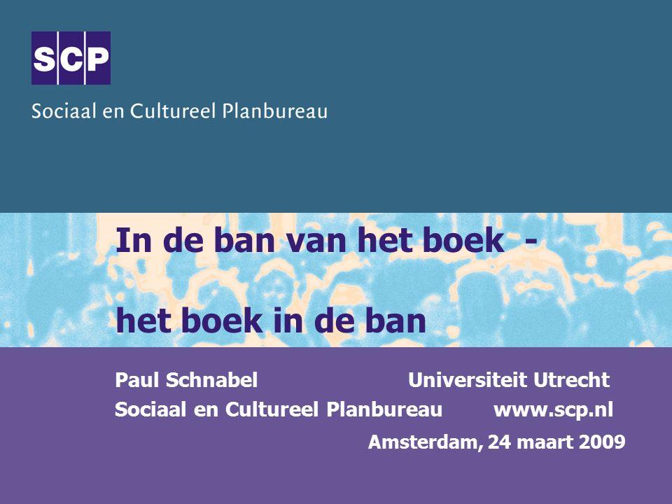In de ban van het boek - het boek in de ban Paul Schnabel Universiteit Utrecht Sociaal en Cultureel Planbureau www.scp.nl Amsterdam, 24 maart 2009