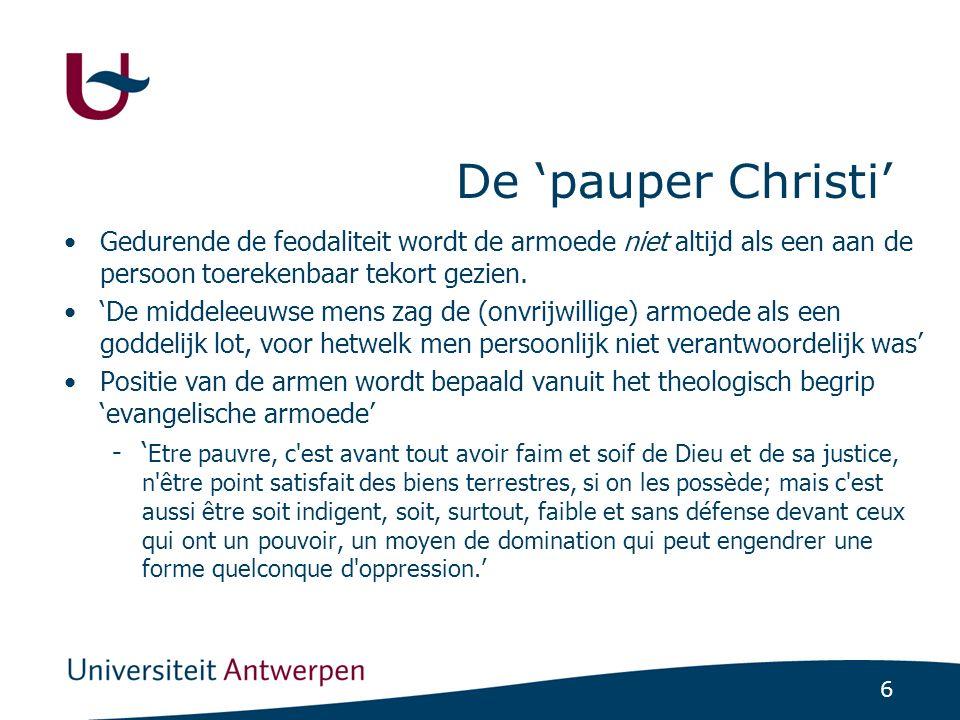 6 De 'pauper Christi' Gedurende de feodaliteit wordt de armoede niet altijd als een aan de persoon toerekenbaar tekort gezien. 'De middeleeuwse mens z
