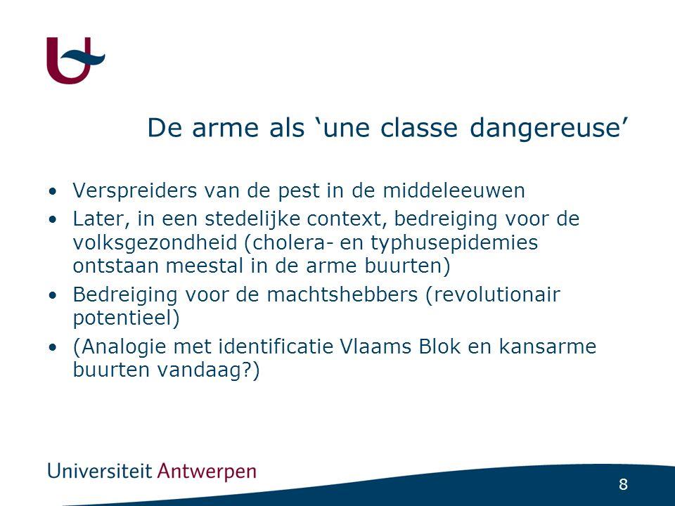 8 De arme als 'une classe dangereuse' Verspreiders van de pest in de middeleeuwen Later, in een stedelijke context, bedreiging voor de volksgezondheid