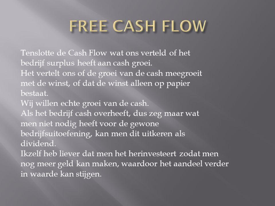 Tenslotte de Cash Flow wat ons verteld of het bedrijf surplus heeft aan cash groei.