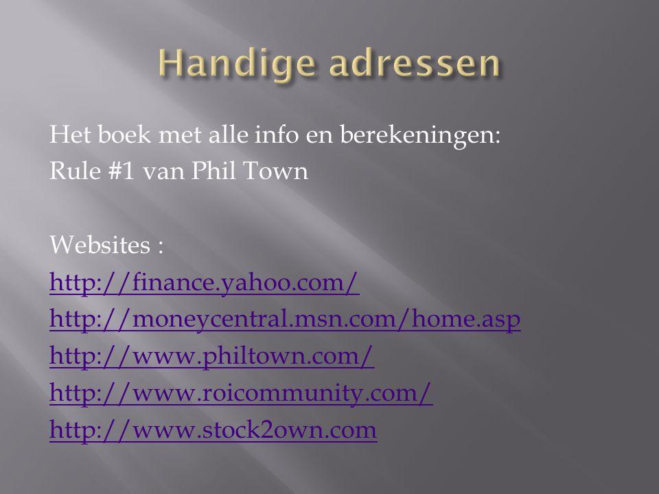 Het boek met alle info en berekeningen: Rule #1 van Phil Town Websites : http://finance.yahoo.com/ http://moneycentral.msn.com/home.asp http://www.philtown.com/ http://www.roicommunity.com/ http://www.stock2own.com