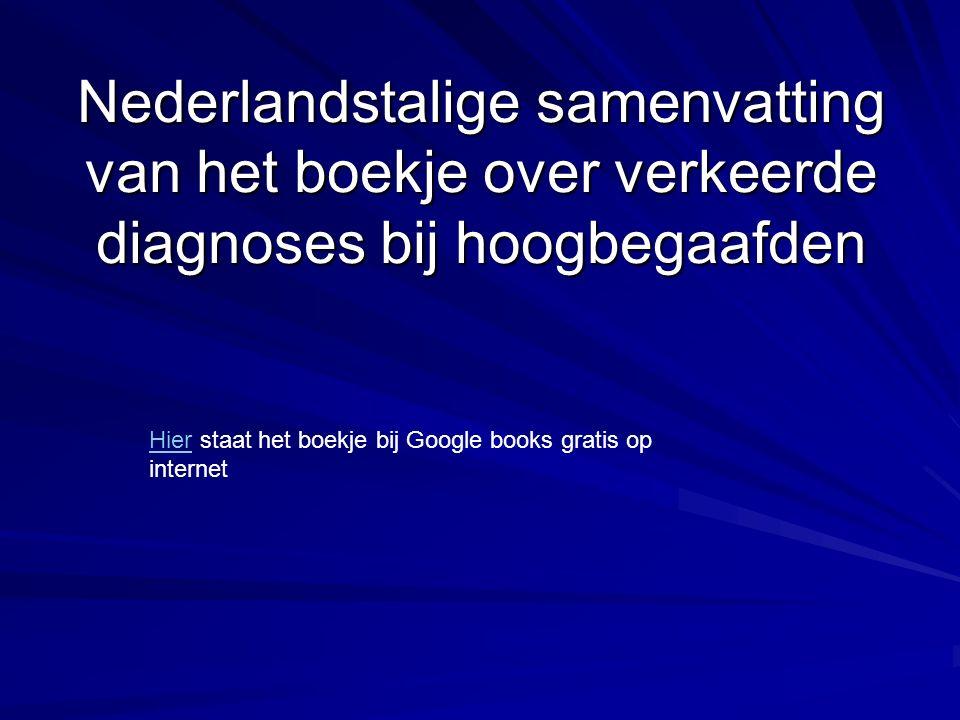 Nederlandstalige samenvatting van het boekje over verkeerde diagnoses bij hoogbegaafden HierHier staat het boekje bij Google books gratis op internet