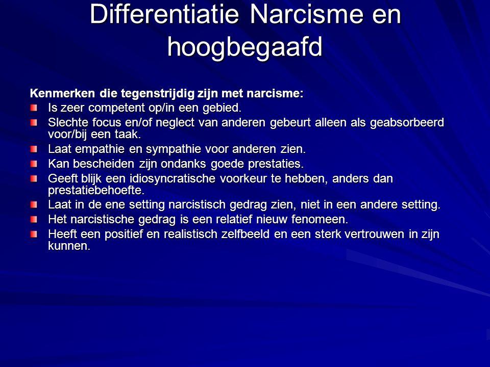 Differentiatie Narcisme en hoogbegaafd Kenmerken die tegenstrijdig zijn met narcisme: Is zeer competent op/in een gebied. Slechte focus en/of neglect