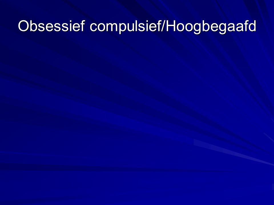 Obsessief compulsief/Hoogbegaafd