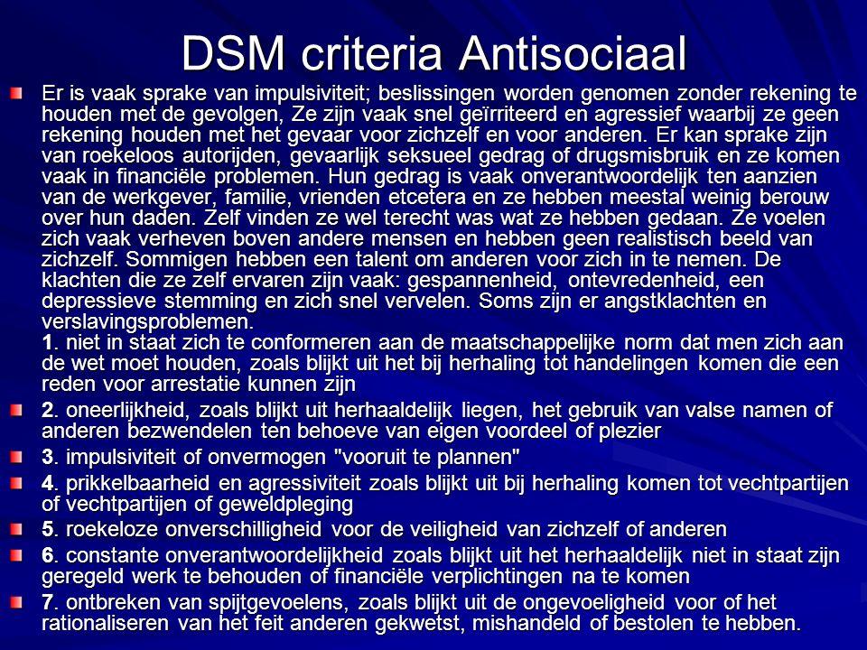 DSM criteria Antisociaal Er is vaak sprake van impulsiviteit; beslissingen worden genomen zonder rekening te houden met de gevolgen, Ze zijn vaak snel geïrriteerd en agressief waarbij ze geen rekening houden met het gevaar voor zichzelf en voor anderen.