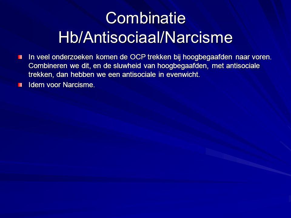 Combinatie Hb/Antisociaal/Narcisme In veel onderzoeken komen de OCP trekken bij hoogbegaafden naar voren. Combineren we dit, en de sluwheid van hoogbe