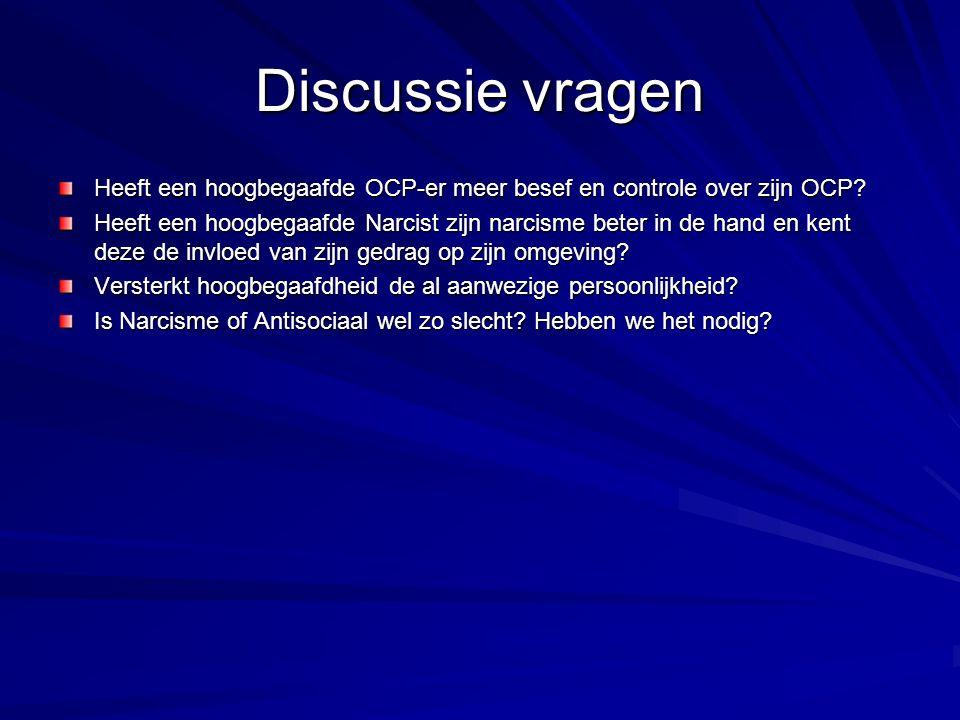 Discussie vragen Heeft een hoogbegaafde OCP-er meer besef en controle over zijn OCP? Heeft een hoogbegaafde Narcist zijn narcisme beter in de hand en