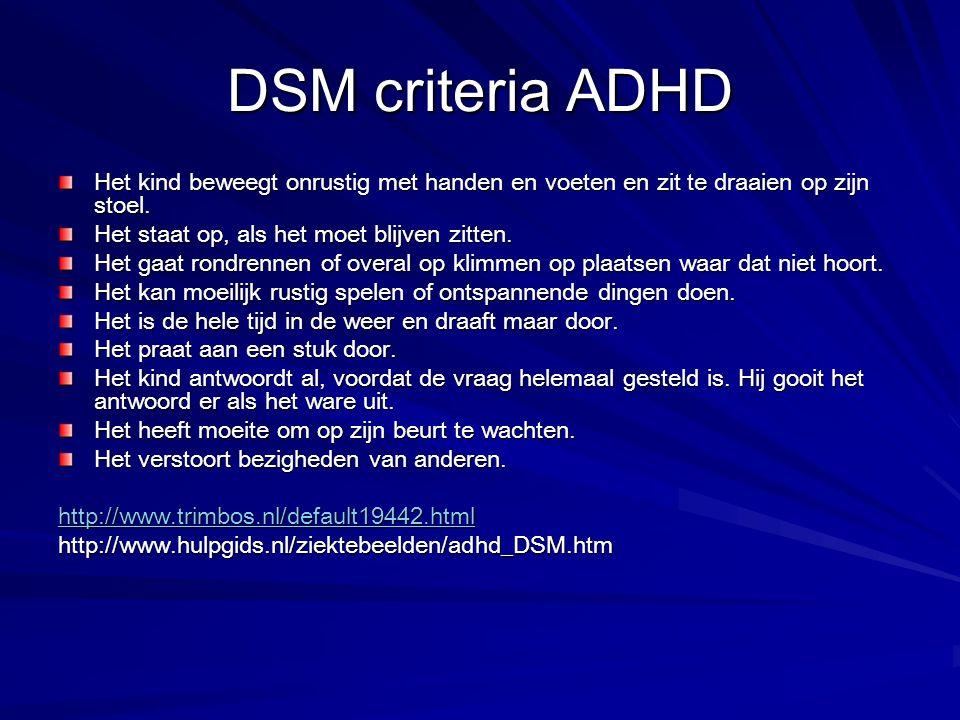 DSM criteria ADHD Het kind beweegt onrustig met handen en voeten en zit te draaien op zijn stoel. Het staat op, als het moet blijven zitten. Het gaat