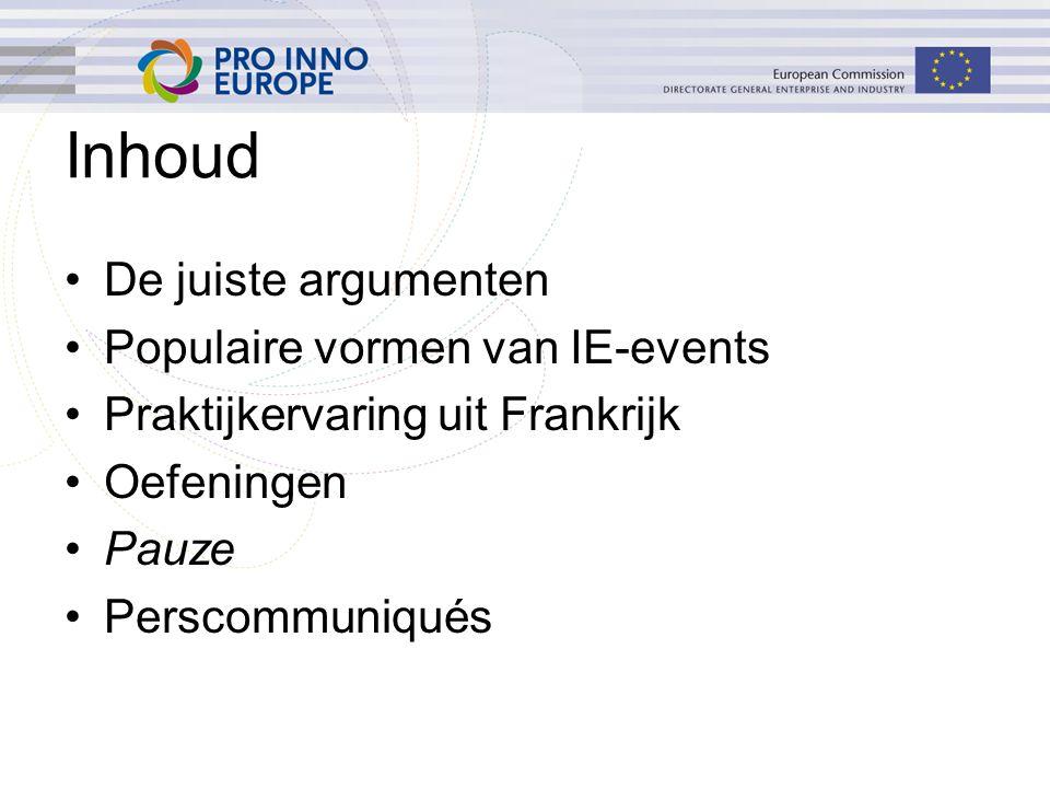 Inhoud De juiste argumenten Populaire vormen van IE-events Praktijkervaring uit Frankrijk Oefeningen Pauze Perscommuniqués
