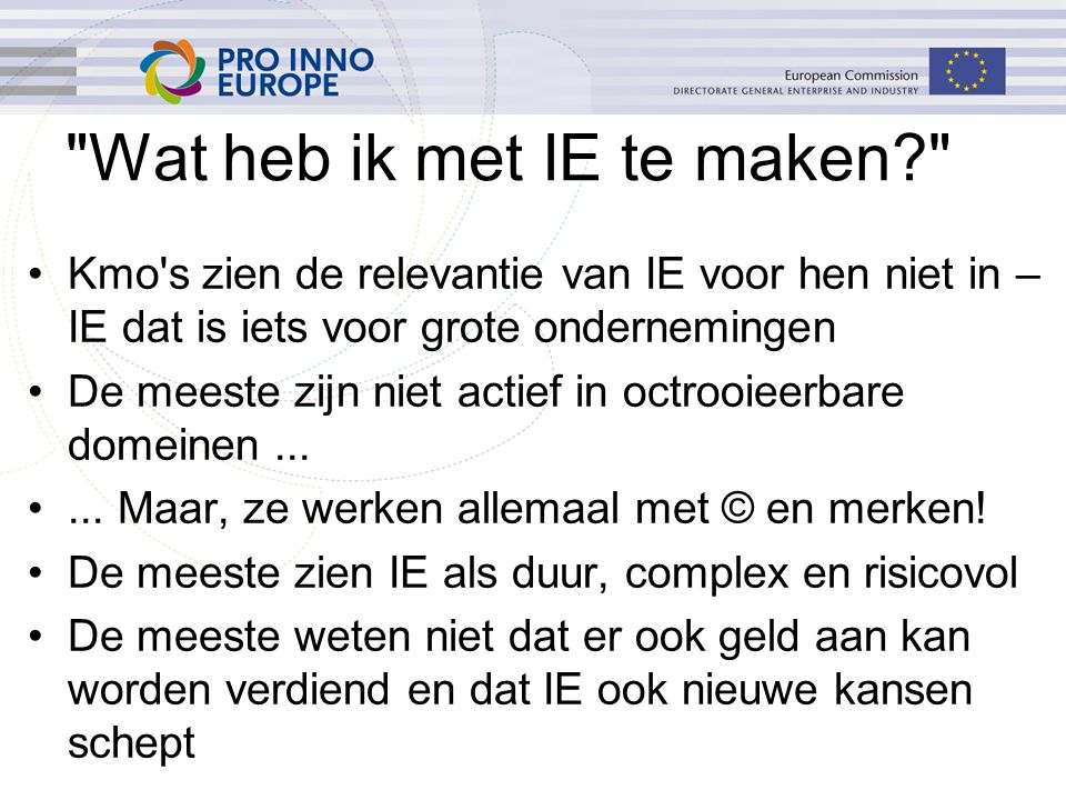 a)kan men de SME Tech Web service, het National Contact Points Network of een soortgelijke dienst consulteren b)kan men de website van het WIPO (World Intellectual Property Organisation) consulteren c)moet men de Aanbeveling van de Commissie over de definitie van Kleine en Middelgrote Ondernemingen consulteren d)moet men geregeld Google controleren 10.
