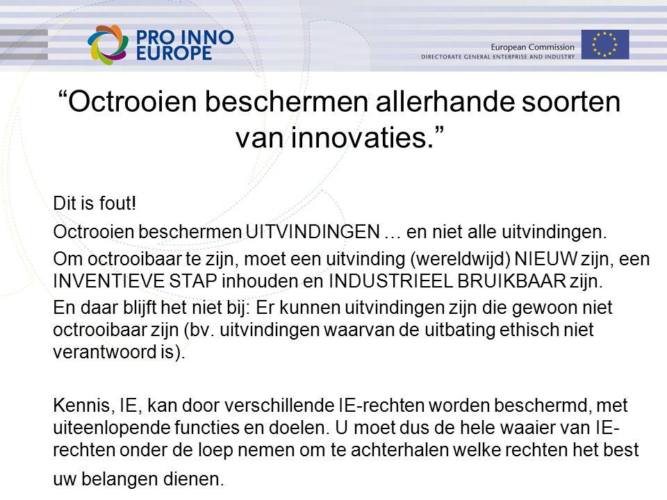 """""""Octrooien beschermen allerhande soorten van innovaties."""" Dit is fout! Octrooien beschermen UITVINDINGEN … en niet alle uitvindingen. Om octrooibaar t"""