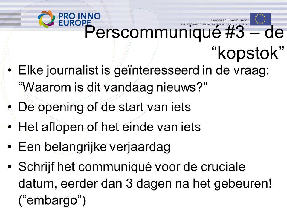 """Perscommuniqué #3 – de """"kopstok"""" Elke journalist is geïnteresseerd in de vraag: """"Waarom is dit vandaag nieuws?"""" De opening of de start van iets Het af"""