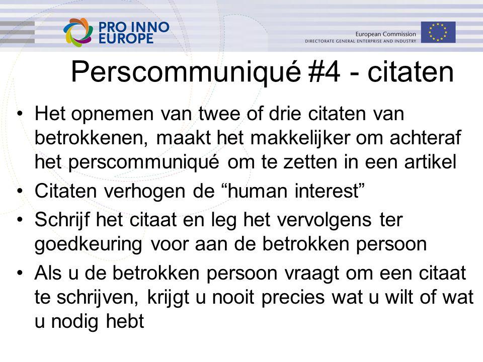Perscommuniqué #4 - citaten Het opnemen van twee of drie citaten van betrokkenen, maakt het makkelijker om achteraf het perscommuniqué om te zetten in