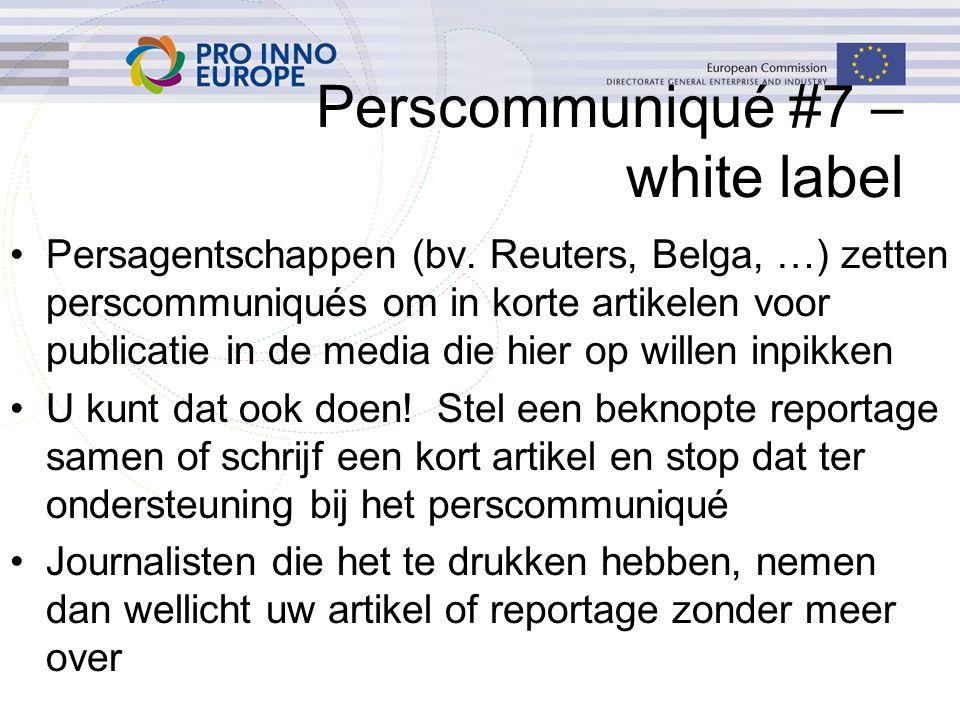 Perscommuniqué #7 – white label Persagentschappen (bv. Reuters, Belga, …) zetten perscommuniqués om in korte artikelen voor publicatie in de media die