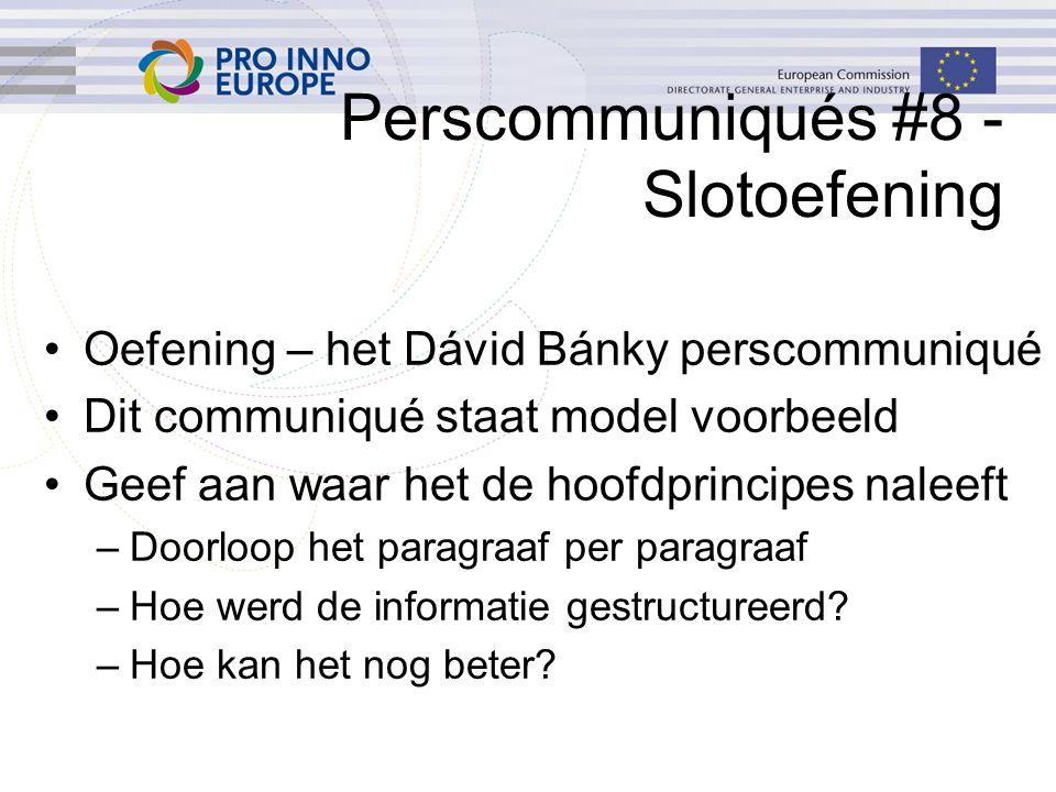 Perscommuniqués #8 - Slotoefening Oefening – het Dávid Bánky perscommuniqué Dit communiqué staat model voorbeeld Geef aan waar het de hoofdprincipes naleeft –Doorloop het paragraaf per paragraaf –Hoe werd de informatie gestructureerd.