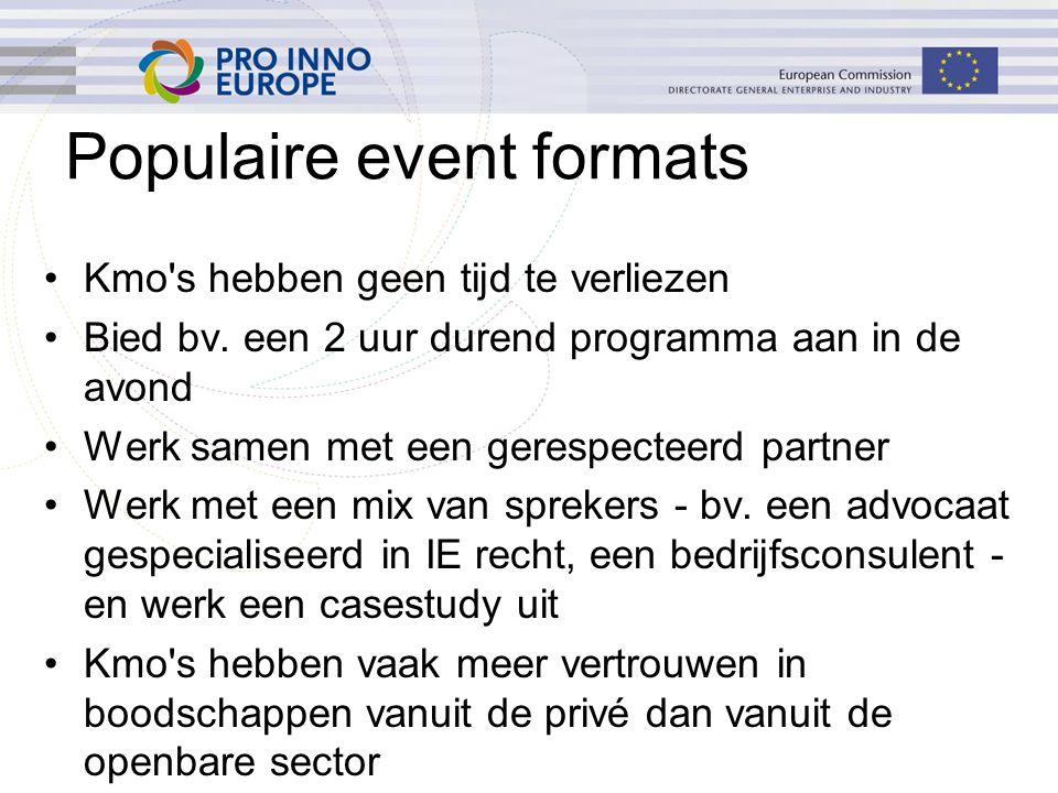 Populaire event formats Kmo's hebben geen tijd te verliezen Bied bv. een 2 uur durend programma aan in de avond Werk samen met een gerespecteerd partn