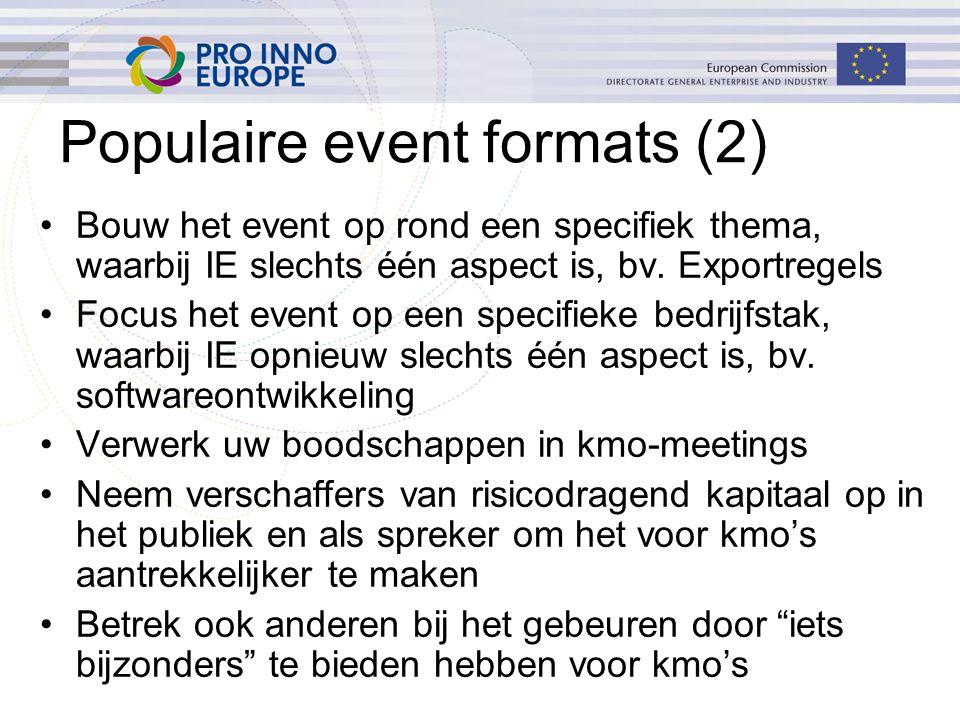 Populaire event formats (2) Bouw het event op rond een specifiek thema, waarbij IE slechts één aspect is, bv. Exportregels Focus het event op een spec