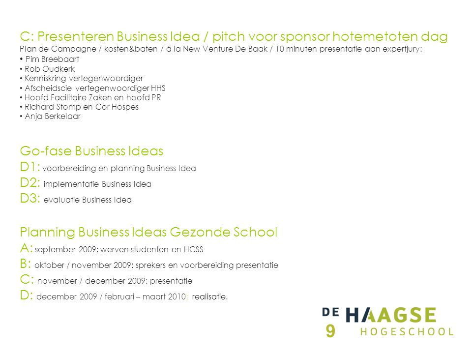 Go-fase Business Ideas D1: voorbereiding en planning Business Idea D2: implementatie Business Idea D3: evaluatie Business Idea Planning Business Ideas
