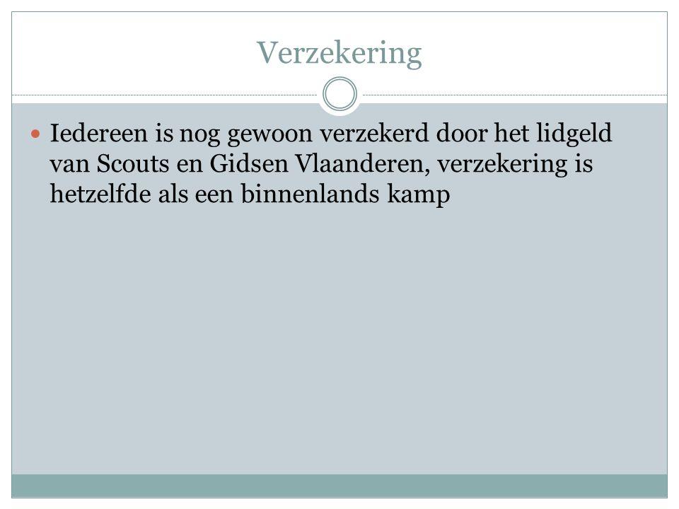 Verzekering Iedereen is nog gewoon verzekerd door het lidgeld van Scouts en Gidsen Vlaanderen, verzekering is hetzelfde als een binnenlands kamp