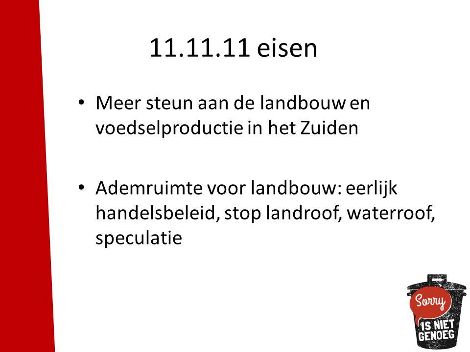 Meer steun aan de landbouw en voedselproductie in het Zuiden Ademruimte voor landbouw: eerlijk handelsbeleid, stop landroof, waterroof, speculatie 11.11.11 eisen