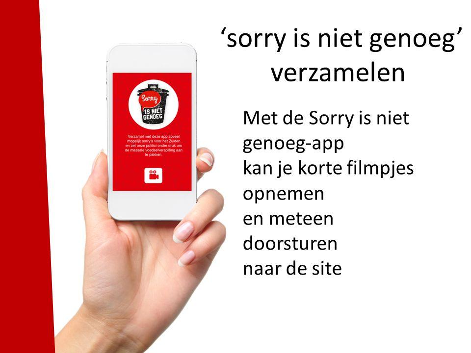 Met de Sorry is niet genoeg-app kan je korte filmpjes opnemen en meteen doorsturen naar de site 'sorry is niet genoeg' verzamelen