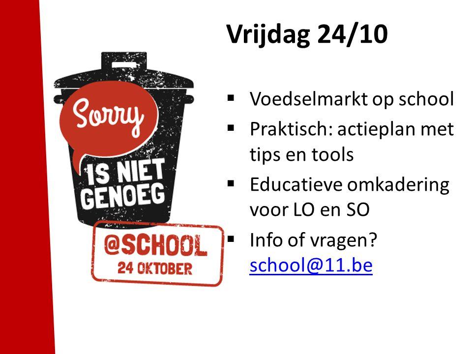 Vrijdag 24/10  Voedselmarkt op school  Praktisch: actieplan met tips en tools  Educatieve omkadering voor LO en SO  Info of vragen.