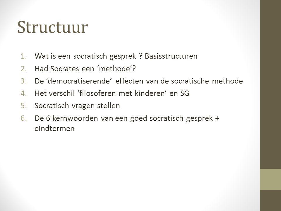 Structuur 1.Wat is een socratisch gesprek . Basisstructuren 2.Had Socrates een 'methode'.
