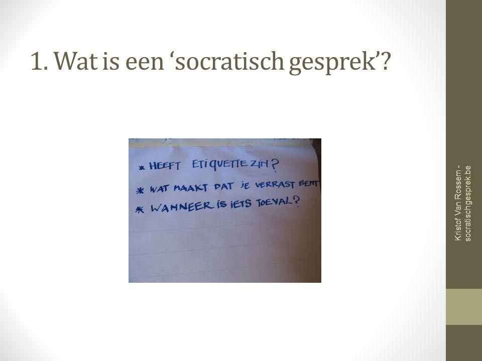 1. Wat is een 'socratisch gesprek' Kristof Van Rossem - socratischgesprek.be