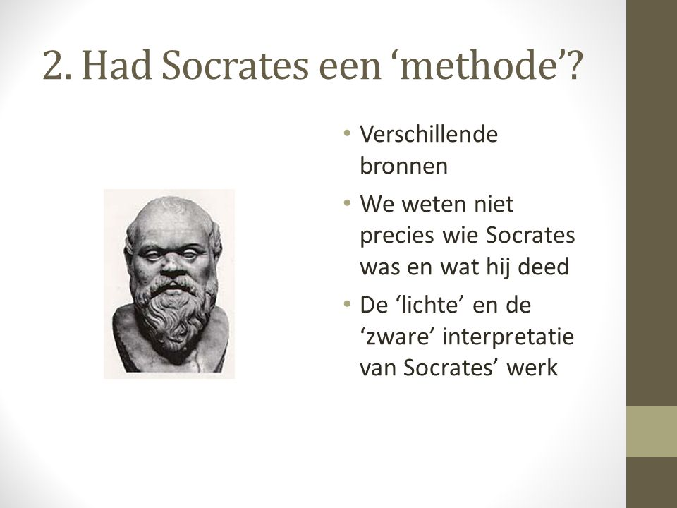 2. Had Socrates een 'methode'.