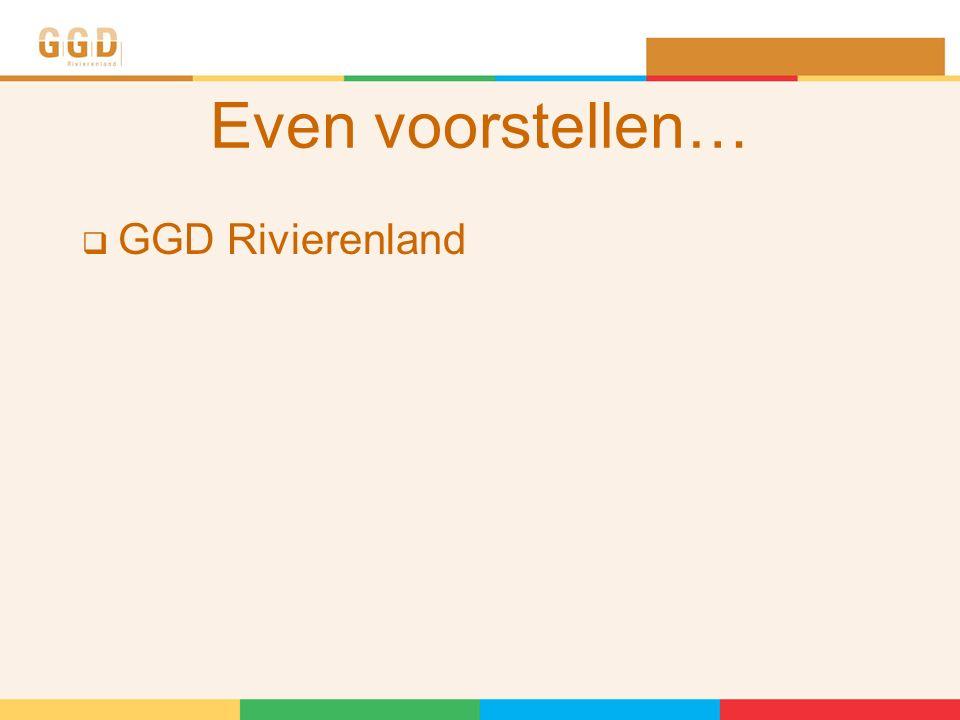Even voorstellen…  GGD Rivierenland