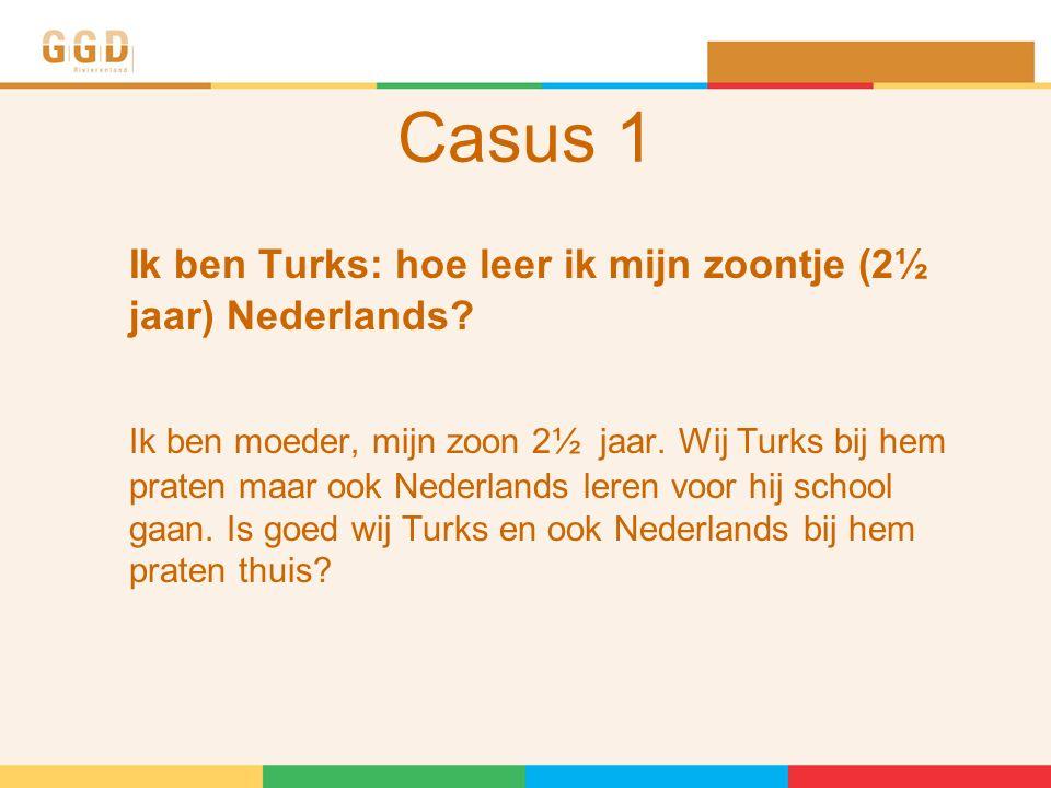 Casus 1 Ik ben Turks: hoe leer ik mijn zoontje (2½ jaar) Nederlands.