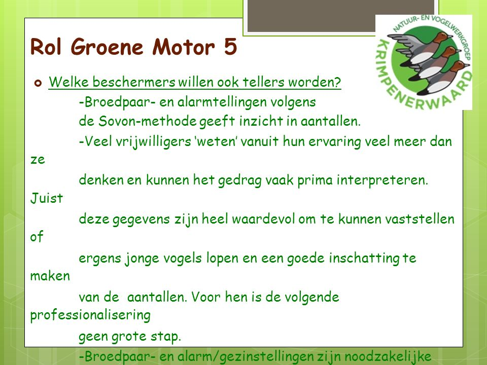 Rol Groene Motor 5  Welke beschermers willen ook tellers worden.