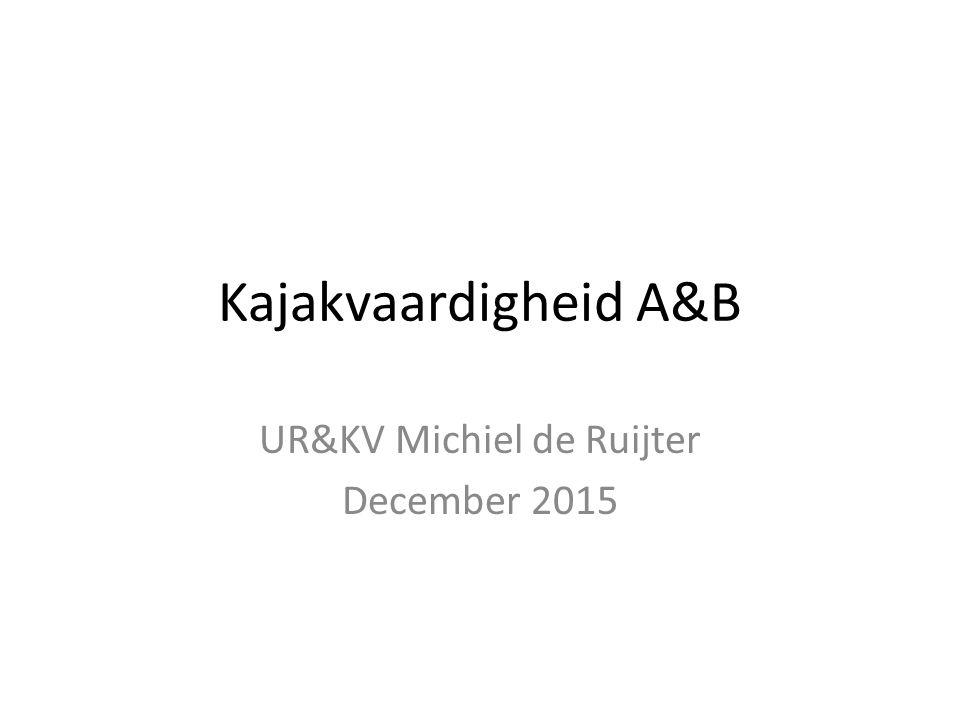 Kajakvaardigheid A&B UR&KV Michiel de Ruijter December 2015